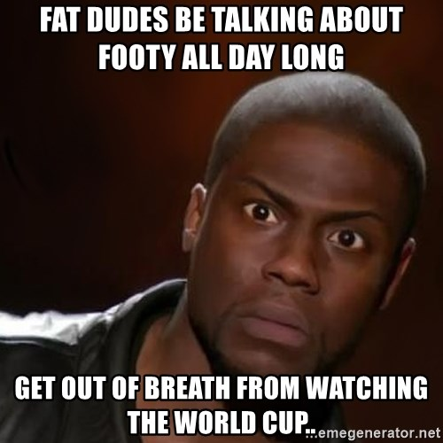 kevin hart nigga - Fat dudes be talking about footy all day long  get out of breath from watching the world cup..