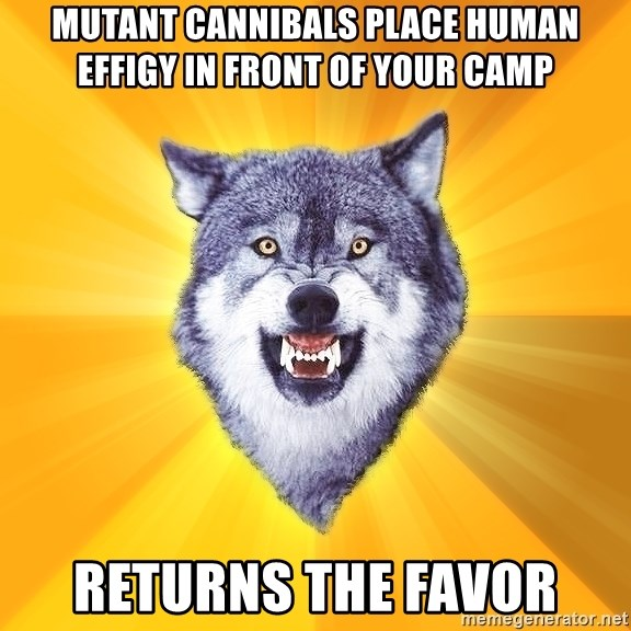 Courage Wolf - Mutant cannibals place human effigy in front of your camp Returns the favor