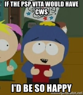 Craig would be so happy - if the psp vita would have cws I'd be so happy