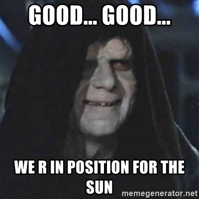 emperor palpatine good good - Good... Good... We r in position for the sun