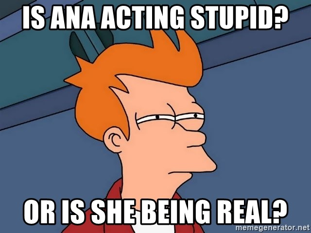 Futurama Fry - is ana acting stupid? or is she being real?