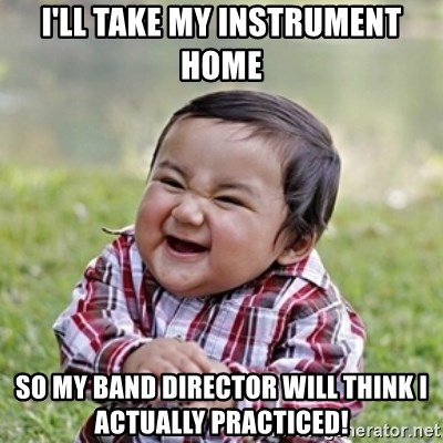 evil toddler kid2 - I'll take my instrument home so my band director will think i actually practiced!