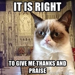 Grumpy Episcopal Cat - it is right to give me thanks and praise