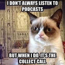 Grumpy Episcopal Cat - i don't always listen to podcasts but when i do, it's the collect call