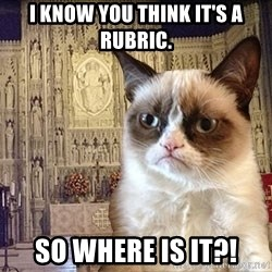 Grumpy Episcopal Cat - I know you think it's a rubric. So where is it?!