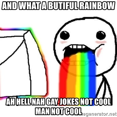 Puking Rainbows - and what a butiful rainbow ah hell nah gay JOkes not cool man not cool