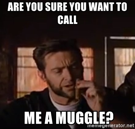 Wolverine First Class - Are you sure YOU WANT to call   me a muggle?