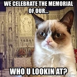 Grumpy Episcopal Cat - WE CElebrate the memorial of our... who u lookin at?