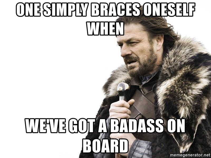 Winter is Coming - One simply braces oneself when We've got a badass on board