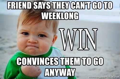 Win Baby - Friend says they can't go to Weeklong Convinces them to go anyway