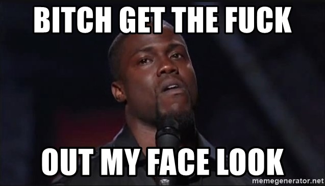 Kevin Hart Face Bitch Get The Fuck Out My Face Look