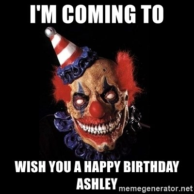 scary clown jokes - I'm Coming to  wish you a happy Birthday ashley