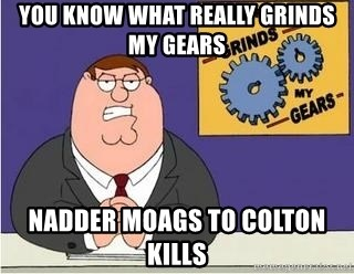 Grinds My Gears Peter Griffin - You know what really grinds my gears  Nadder moags to colton kills