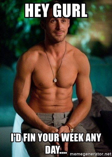 Shirtless Ryan Gosling - Hey gurl I'd fin your week any day....