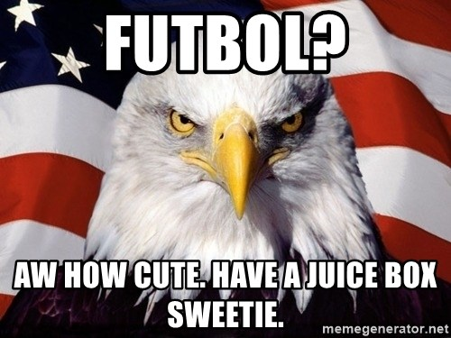 American Pride Eagle - Futbol? Aw how cute. Have a juice box sweetie.