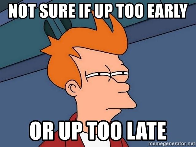 Futurama Fry - Not sure if up too early Or up too late