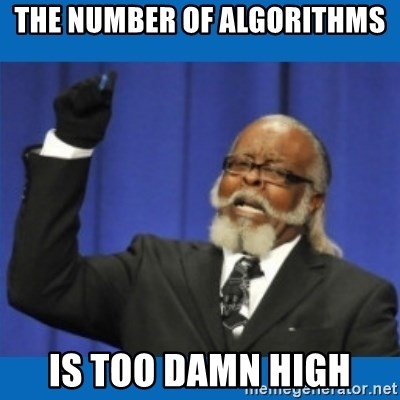 Too damn high - The number of algorithms is too damn high