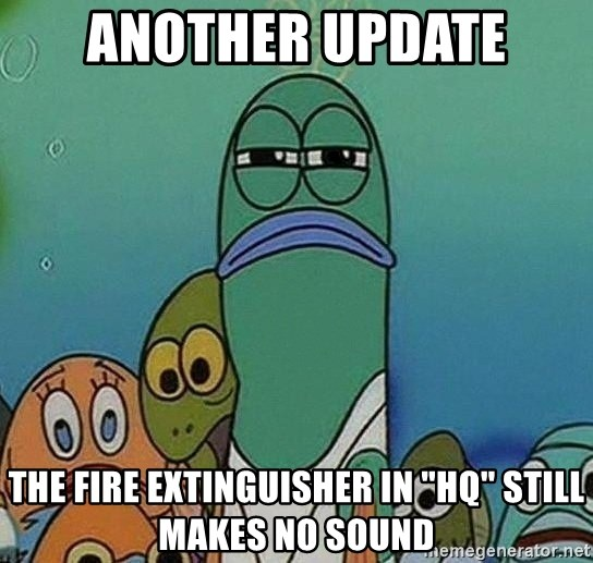 """Serious Fish Spongebob - aNOTHER UPDATE The fire extinguisher in """"HQ"""" STILL makes no sound"""
