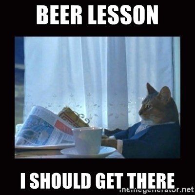i should buy a boat cat - BEER LESSON I SHOULD GET THERE