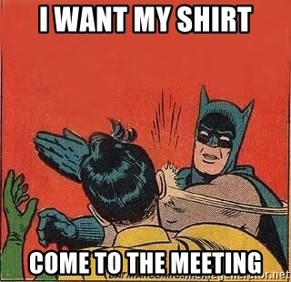 batman slap robin - I want my shirt come to the meeting
