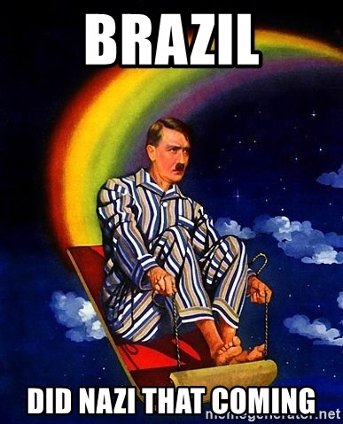 Bed Time Hitler - Brazil Did Nazi that coming