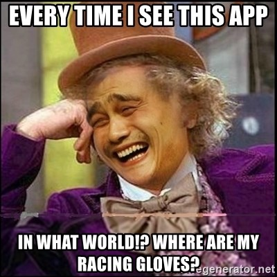 yaowonkaxd - Every time I see this App In what world!? Where are my racing gloves?