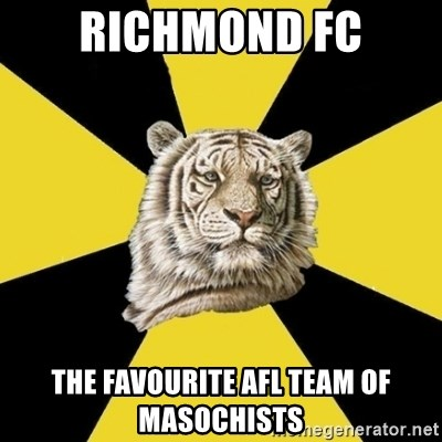 52295394 richmond fc the favourite afl team of masochists wise tiger meme