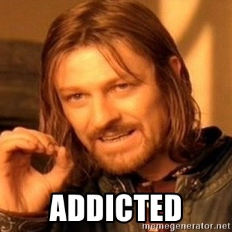 One Does Not Simply -  Addicted