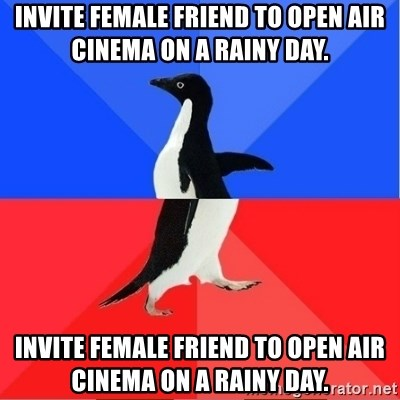 Socially Awkward to Awesome Penguin - invite female friend to open air cinema on a rainy day. INVITE FEMALE FRIEND TO OPEN AIR CINEMA ON A RAINY DAY.