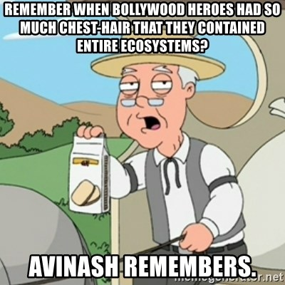 Pepperidge Farm Rememberss - Remember when bollywood heroes had so much chest-hair that they contained entire ecosystems? Avinash Remembers.