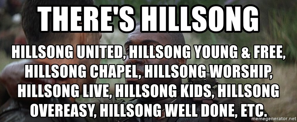There's hillsong hillsong united, hillsong young & Free