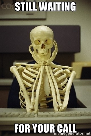 Skeleton waiting - Still waiting for your call