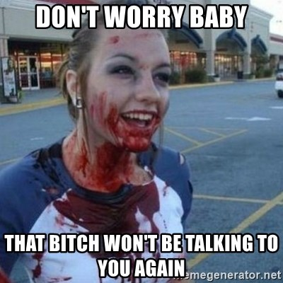 Scary Nympho - Don't worry baby That bitch won't be talking to you again