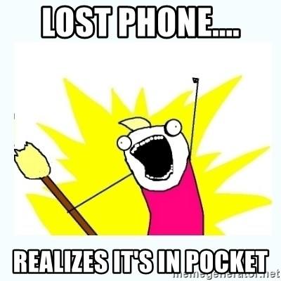 All the things - Lost phone.... Realizes it's in pocket