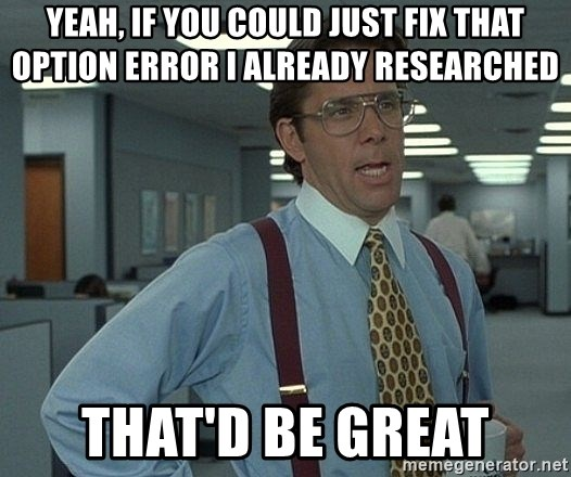 Office Space That Would Be Great - yeah, if you could just fix that option error i already researched that'd be great