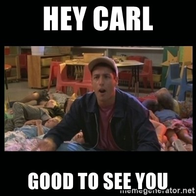 52393305 hey carl good to see you billy madison meme generator