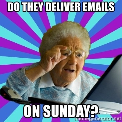 old lady - Do they deliver emails on Sunday?