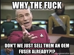Picard Wtf - WHY THE FUCK Don't we just sell them an OEM FUSER ALREADY?!?