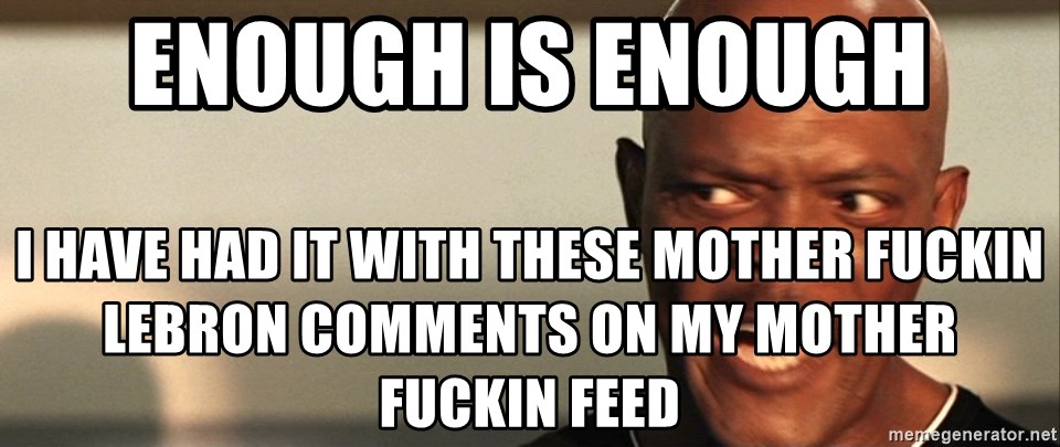 Snakes on a plane Samuel L Jackson - ENough IS ENOUGH I have had it with These Mother Fuckin lebron comments on my mother fuckin feed