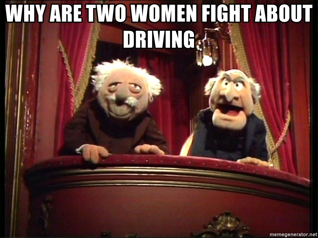 Why are Two women fight about driving - Muppets Old Men ...