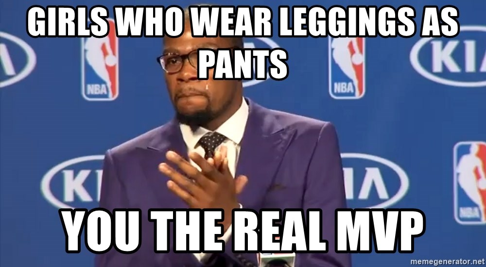 KD you the real mvp f - girls who wear leggings as pants you the real mvp