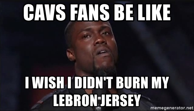 Kevin Hart Face - Cavs fans be like I wish I didn't burn my lebron Jersey