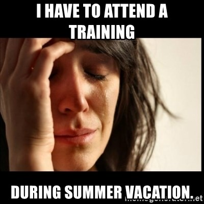 First World Problems - I have to attend a training during summer vacation.
