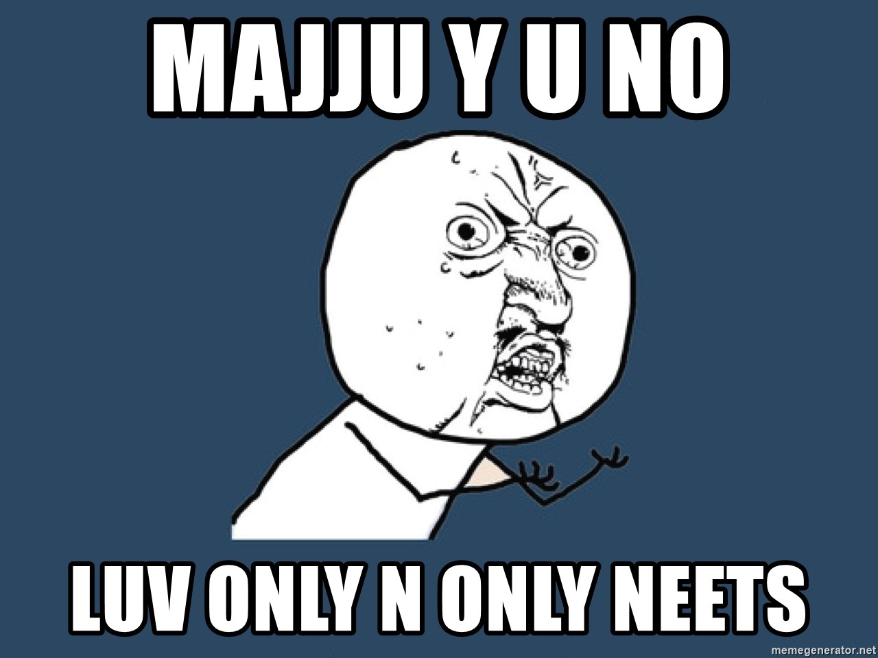 Y U No - Majju Y U NO Luv only n only Neets
