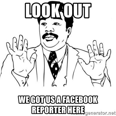 neil degrasse tyson reaction - LOOK OUT We got us a Facebook reporter here