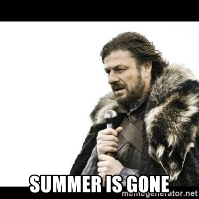 Winter is Coming -  Summer is gone