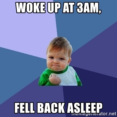 Success Kid - Woke up at 3am, Fell back asleep