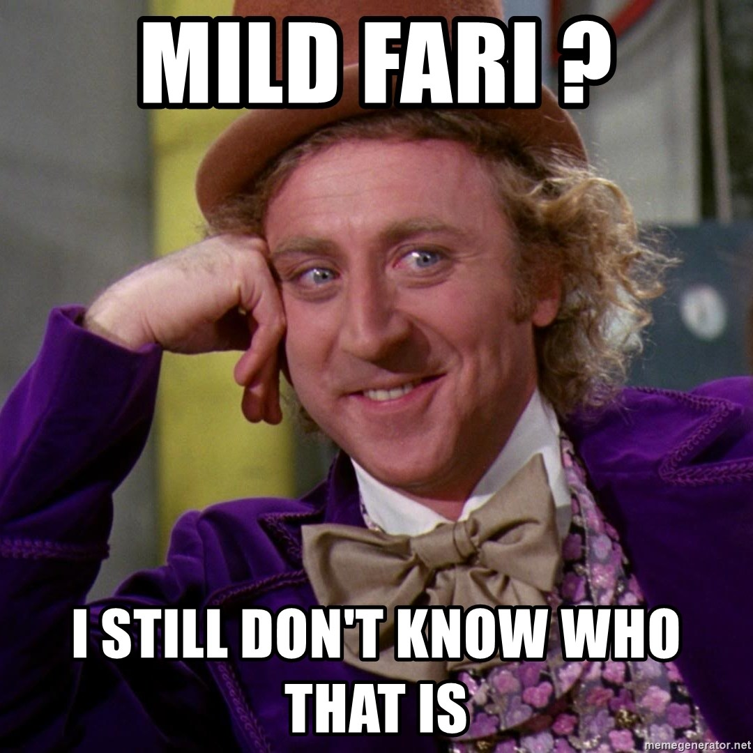 Willy Wonka - mild fari ? I still don't know who that is
