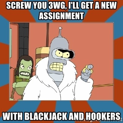 Blackjack and hookers bender - screw you 3wg, i'll get a new assignment With Blackjack and hookers