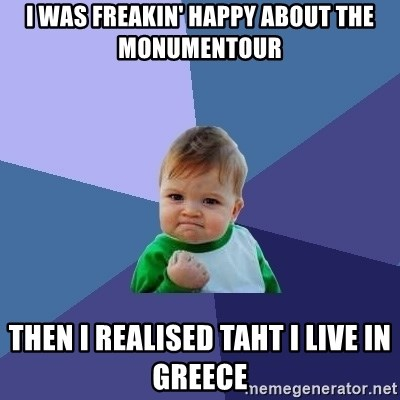 Success Kid - i was freakin' happy about the monumentour then i realised taht i live in greece